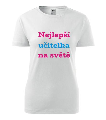 Dámské tričko nejlepší učitelka - Dárek pro učitelku