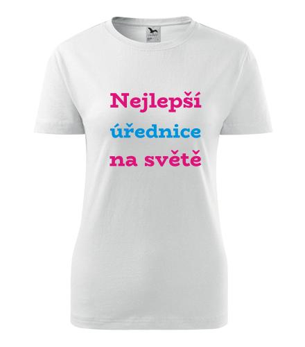 Dámské tričko nejlepší úřednice - Dárek pro úřednici