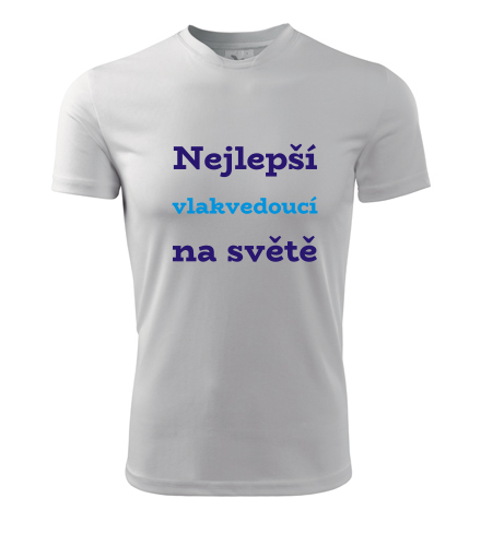 Pánské tričko Nejlepší vlakvedoucí na světě - Dárek pro železničáře