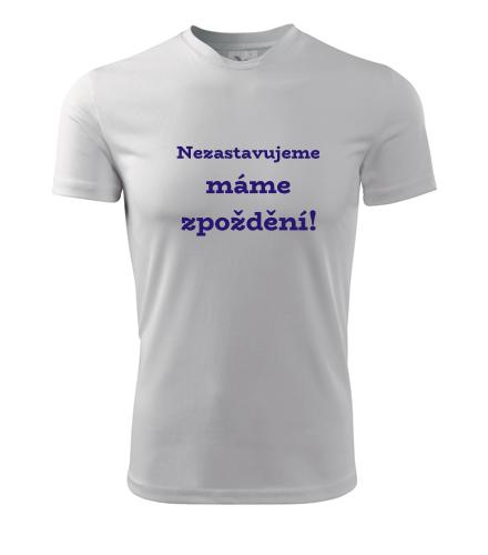 Pánské tričko Nezastavujeme máme zpoždění - Trička s hláškou pánská