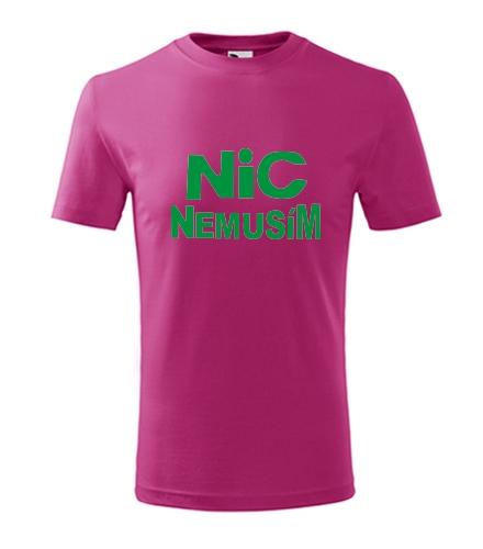 Tričko nic nemusím dětské - Vtipná dětská trička