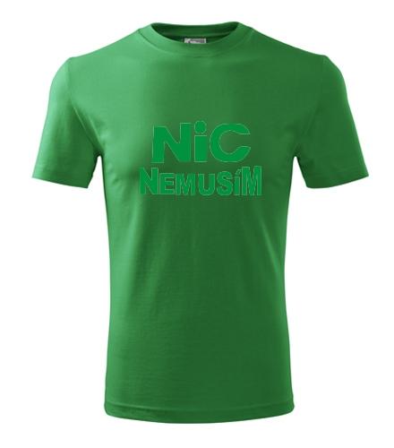 Dárek k padesátinám pro muže Tričko nic nemusím pánské střední zelená