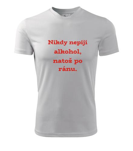 Pánské tričko Nikdy nepiji alkohol