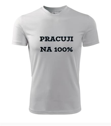 Tričko Pracuji na 100% - Dárky pro zaměstnance