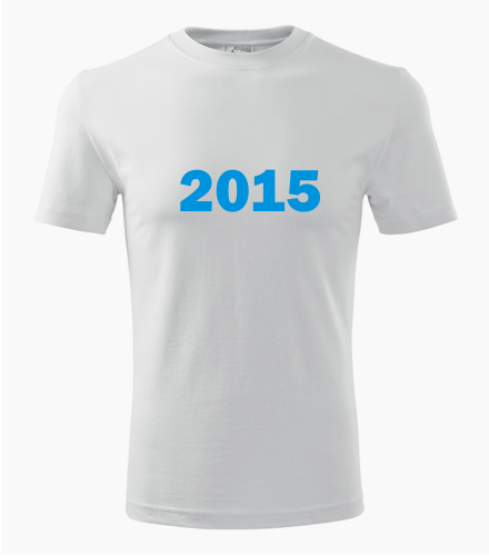 Narozeninové tričko s ročníkem 2015 - Trička s rokem narození 2015