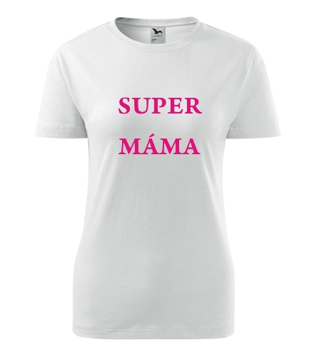 Tričko Super máma - Dárek pro ženu k 77