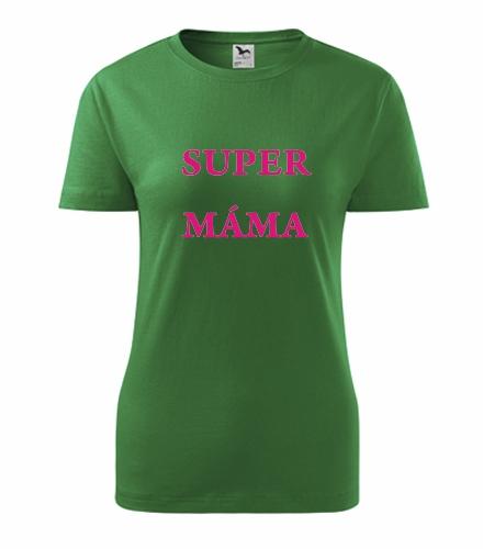 Vtipné dárky pro ženy k narozeninám Tričko Super máma střední zelená