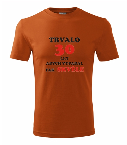 Vtipný dárek pro muže Tričko Trvalo 30 let oranžová