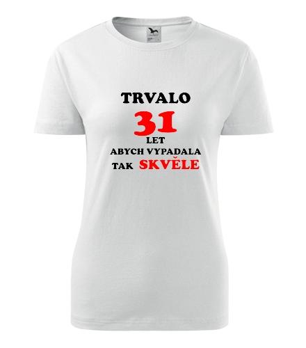 Dámské narozeninové tričko trvalo 31 let - Dárek pro ženu k 31