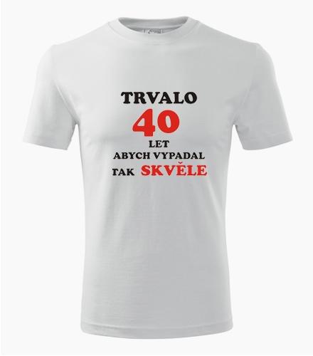 Tričko trvalo 40 let - Dárek pro muže k narozeninám