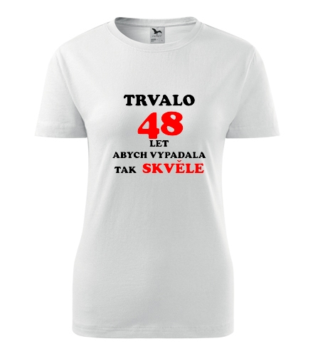 Dámské narozeninové tričko trvalo 48 let - Dárek pro ženu k 48