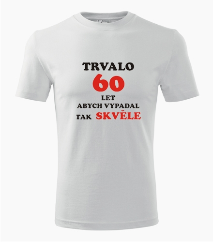 Tričko trvalo 60 let - Dárek pro dědu k 60