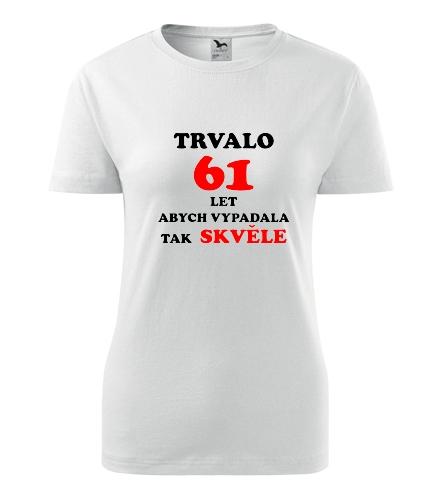 Dámské narozeninové tričko trvalo 61 let - Dárek pro ženu k 61