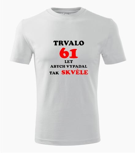 Narozeninové tričko trvalo 61 let - Dárek pro muže k 61