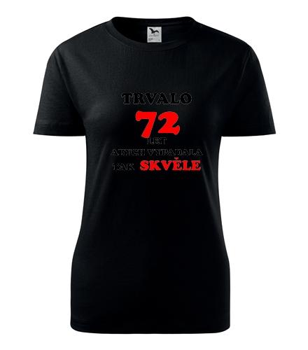 dárek pro babičku k narozeninám Dámské narozeninové tričko trvalo 72 let černá