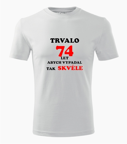 Narozeninové tričko trvalo 74 let - Dárek pro muže k 74