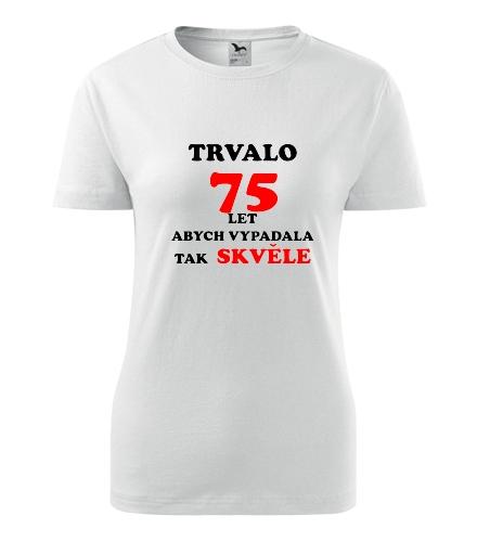 Dámské narozeninové tričko trvalo 75 let - Dárek pro ženu k 75