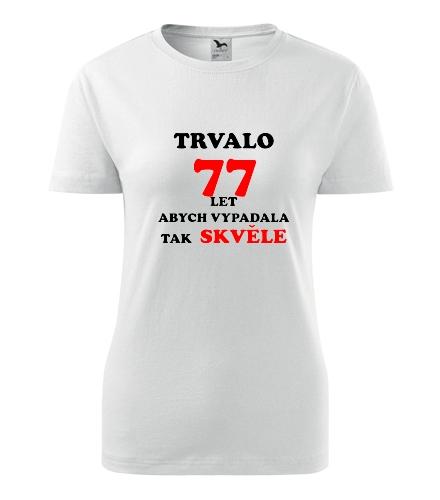 Dámské narozeninové tričko trvalo 77 let - Dárek pro ženu k 77
