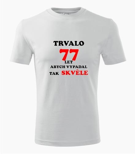 Narozeninové tričko trvalo 77 let - Dárek pro muže k 77