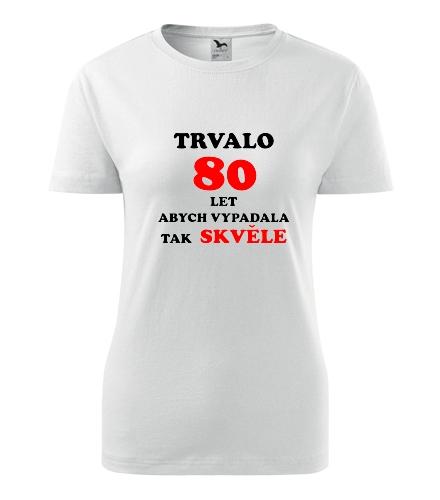 Dámské narozeninové tričko trvalo 80 let - Dárek pro babičku