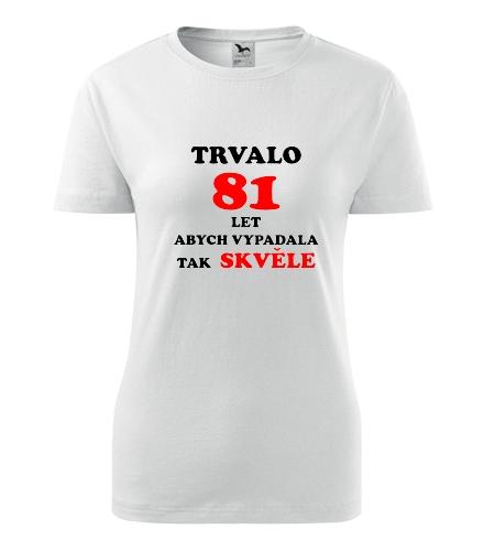 Dámské narozeninové tričko trvalo 81 let - Dárek pro ženu k 81