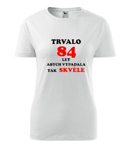Dámské narozeninové tričko trvalo 84 let - Dárek pro ženu k 84
