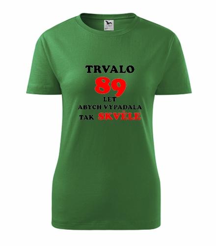 dárky k narozeninám pro babičku Dámské narozeninové tričko trvalo 89 let střední zelená