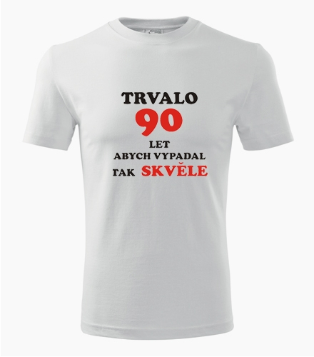 Tričko trvalo 90 let - Dárek pro muže k 90