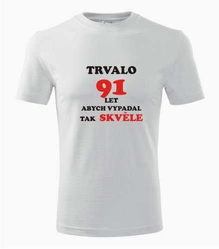 Tričko trvalo 91 let - Dárek pro muže k 91