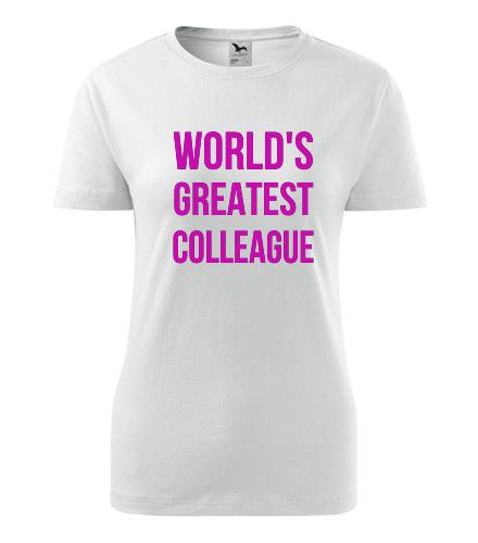 Dámské tričko Worlds Greatest Colleague - Dárek pro kolegyni