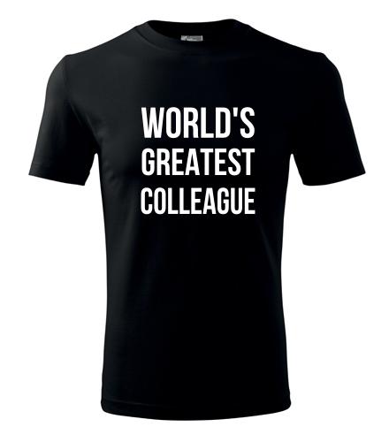 Tričko Worlds Greatest Colleague - Dárek pro kolegu
