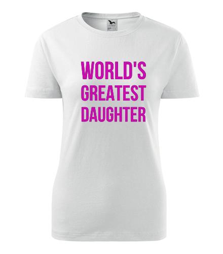 Dámské tričko Worlds Greatest Daughter - Dárek pro dceru