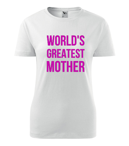 Dámské tričko Worlds Greatest Mother - Dárek pro ženu k 55