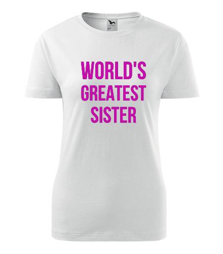 Dámské tričko Worlds Greatest Sister - Dárek pro sestru