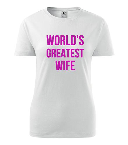 Dámské tričko Worlds Greatest Wife - Dárek pro manželku