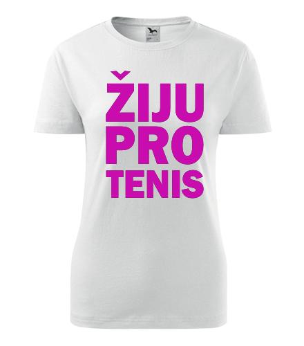 Dámské tričko Žiju pro tenis - Dárek pro tenistu