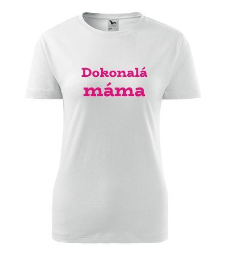 Dámské tričko Dokonalá máma - Dárek pro ženu k 20