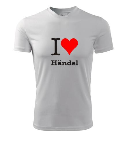 Tričko I love Handel - Dárky pro příznivce vážné hudby