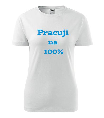 Dámské tričko Pracuji na 100 procent
