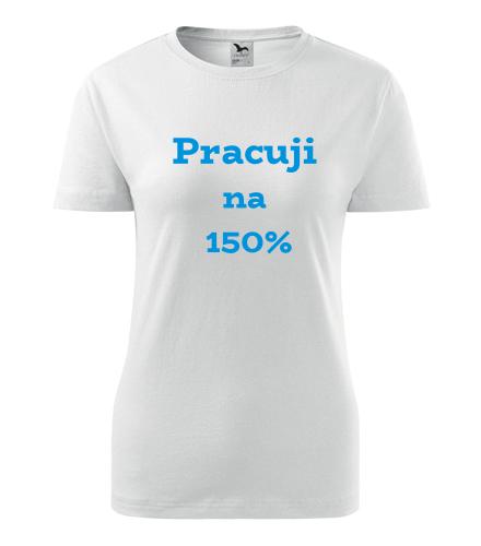 Dámské tričko Pracuji na 150 procent