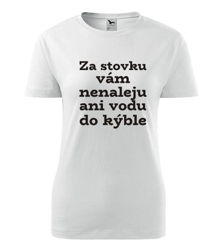 Dámské tričko Za stovku vám nenaleju
